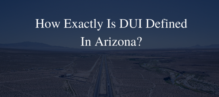 How exactly is DUI Defined in Arizona?